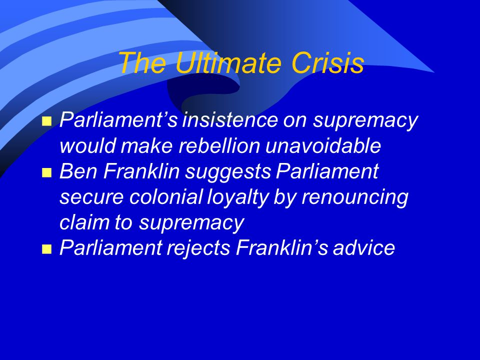 The Ultimate Crisis Parliament's insistence on supremacy would make rebellion unavoidable.