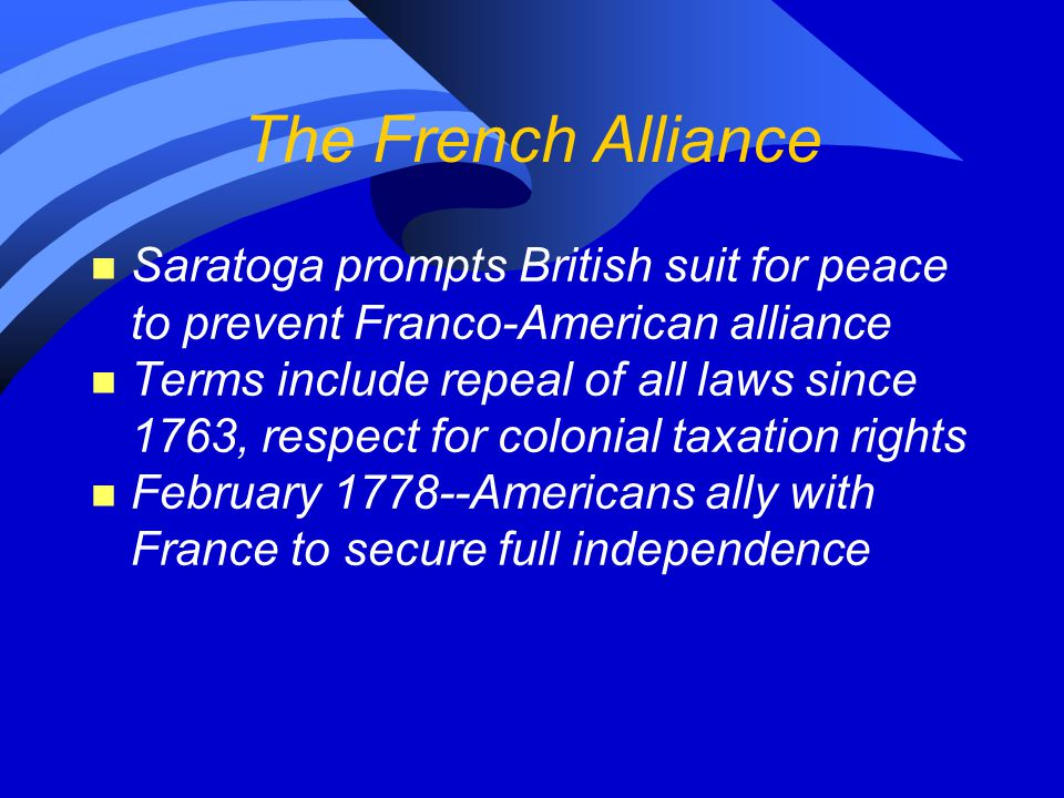 The French Alliance Saratoga prompts British suit for peace to prevent Franco-American alliance.