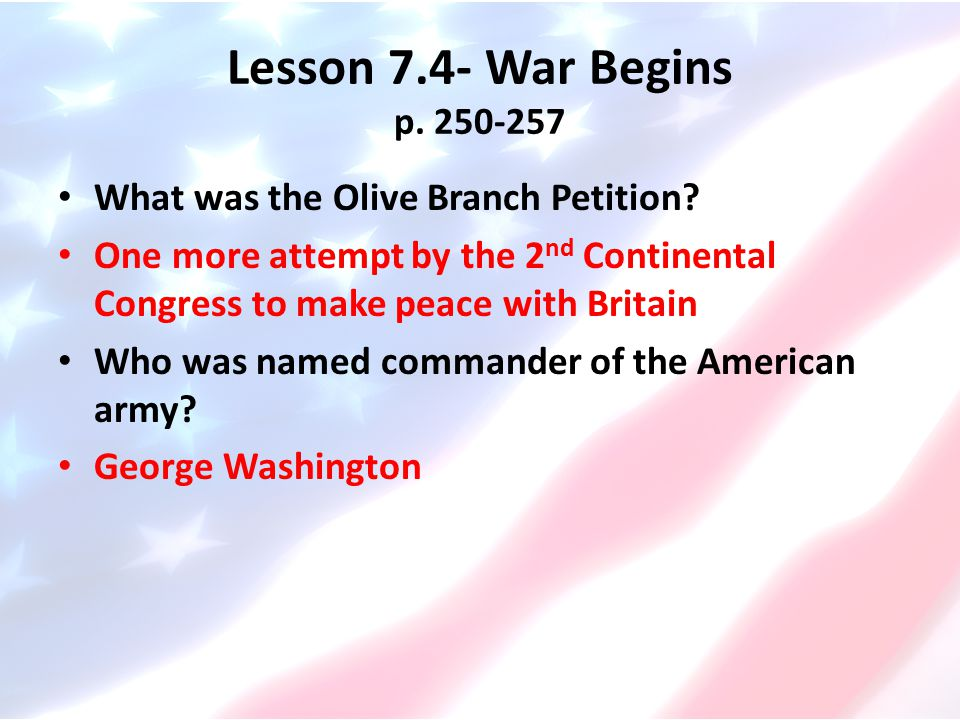 Lesson 7.4- War Begins p. 250-257 What was the Olive Branch Petition