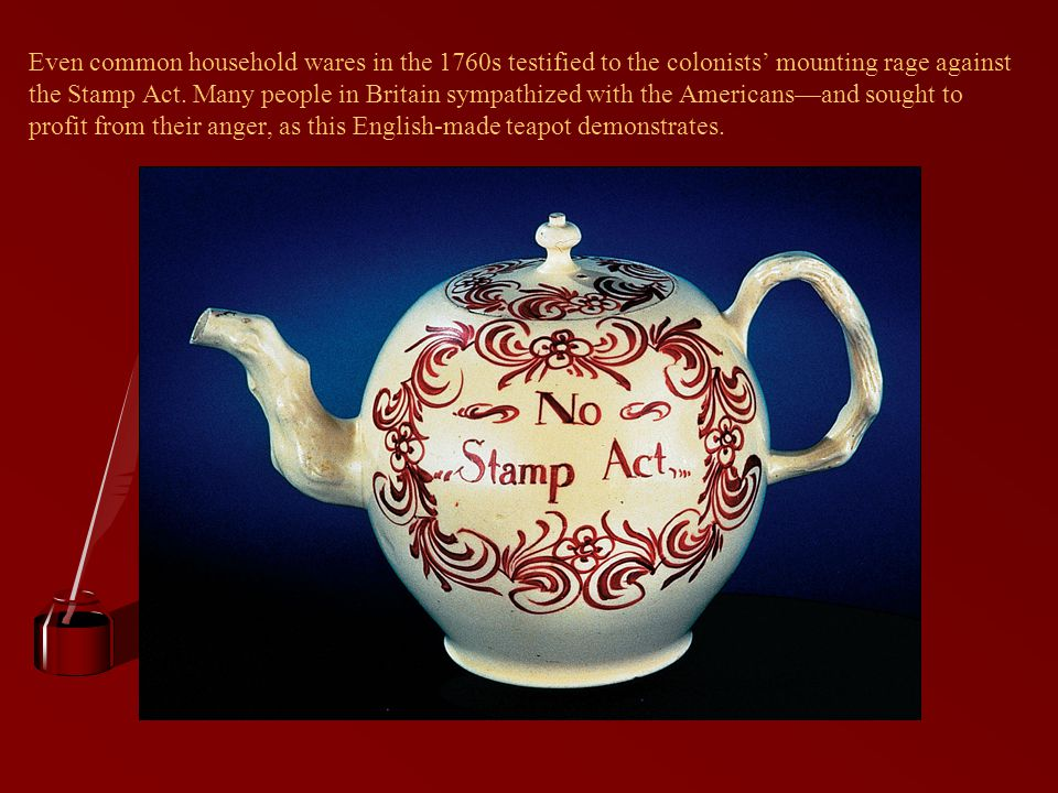 Even common household wares in the 1760s testified to the colonists' mounting rage against the Stamp Act.