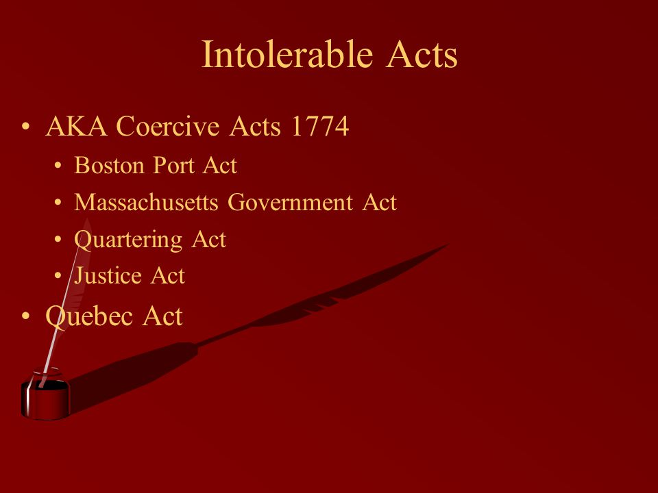 Intolerable Acts AKA Coercive Acts 1774 Quebec Act Boston Port Act