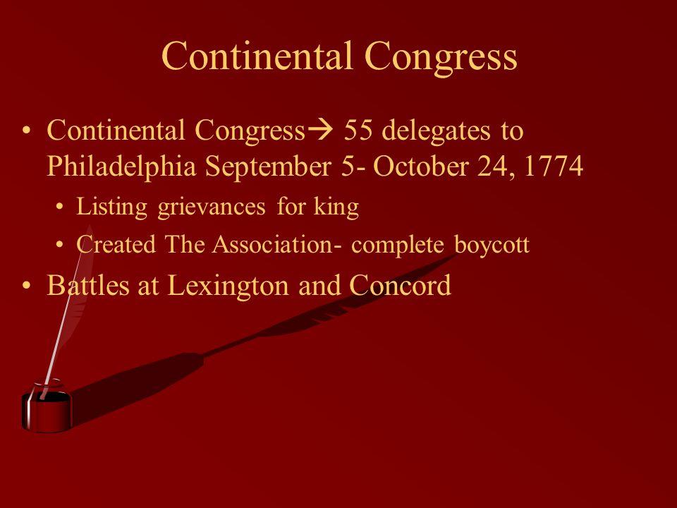 Continental Congress Continental Congress 55 delegates to Philadelphia September 5- October 24, 1774.