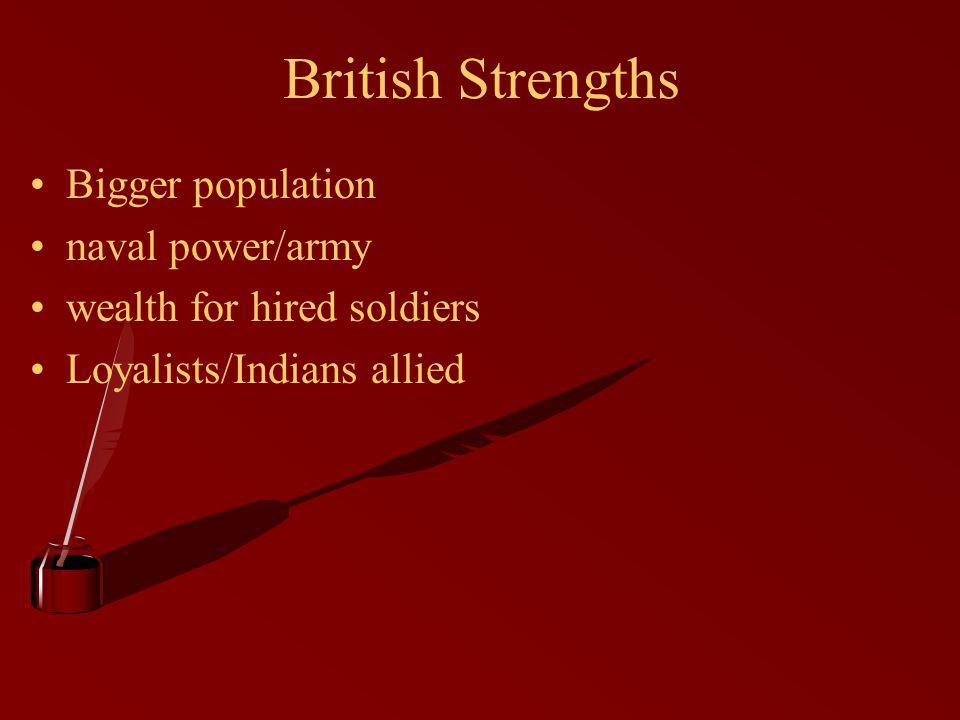 British Strengths Bigger population naval power/army