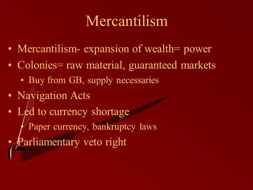Mercantilism Mercantilism- expansion of wealth= power