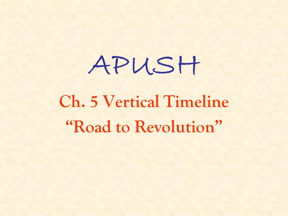 Ch. 5 Vertical Timeline Road to Revolution