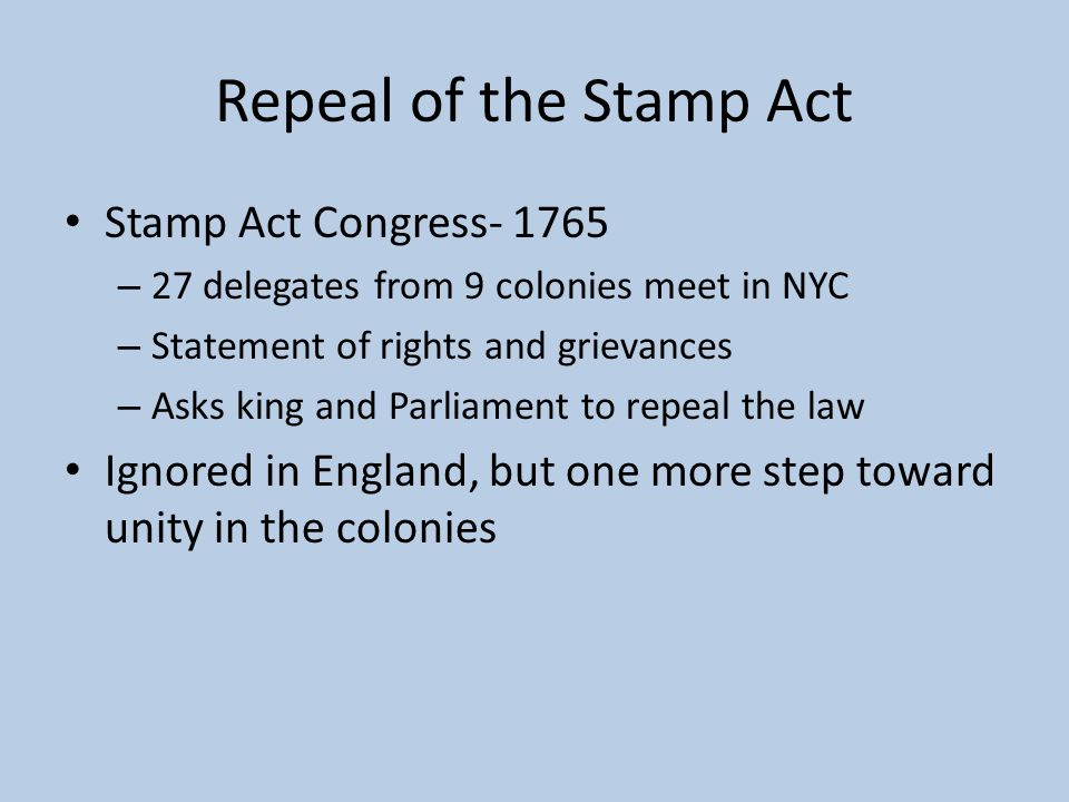 Repeal of the Stamp Act Stamp Act Congress- 1765