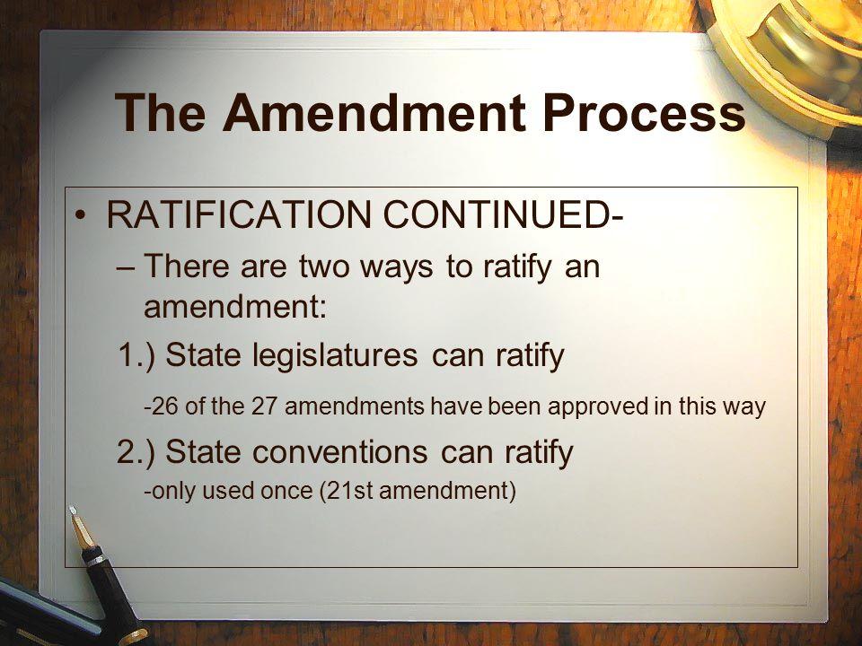 The Amendment Process RATIFICATION CONTINUED-