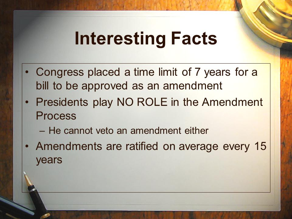 Interesting Facts Congress placed a time limit of 7 years for a bill to be approved as an amendment.