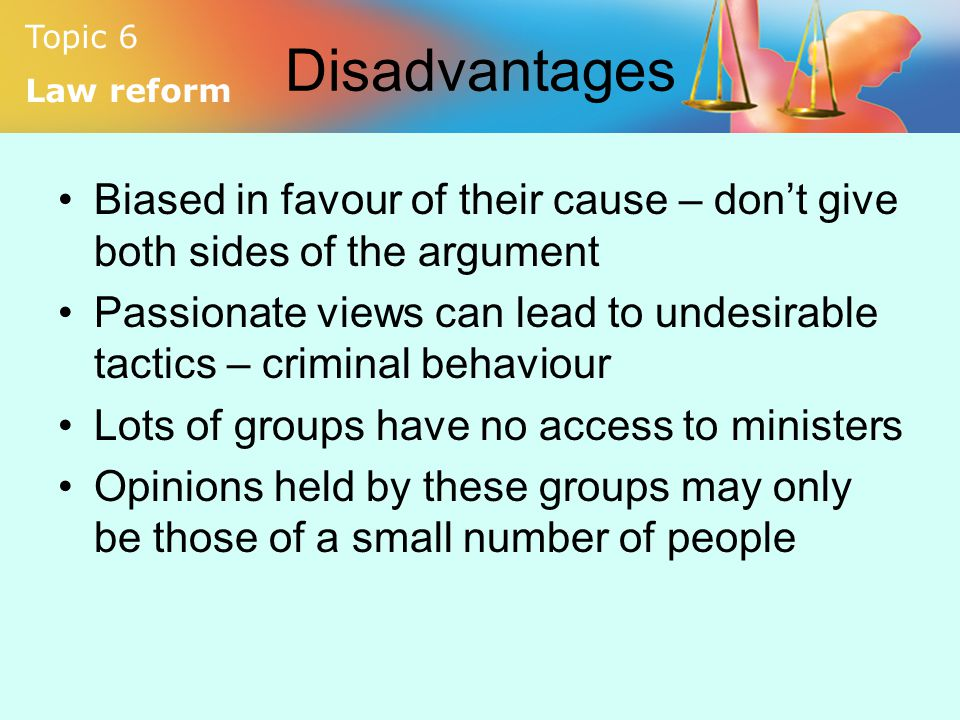 Disadvantages Biased in favour of their cause – don't give both sides of the argument.