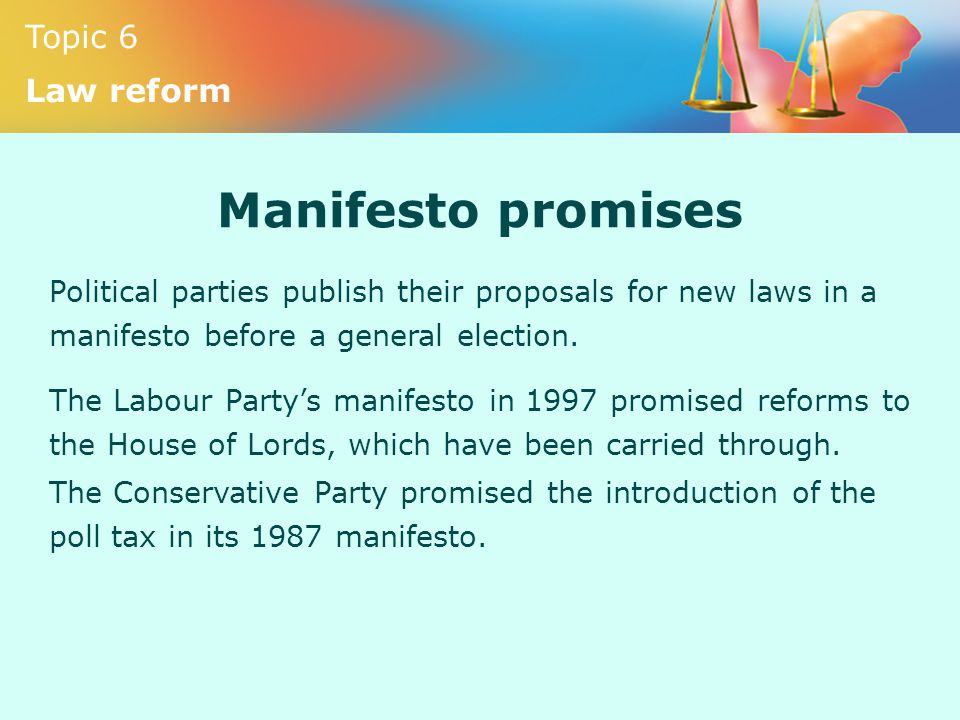 Manifesto promises Political parties publish their proposals for new laws in a manifesto before a general election.