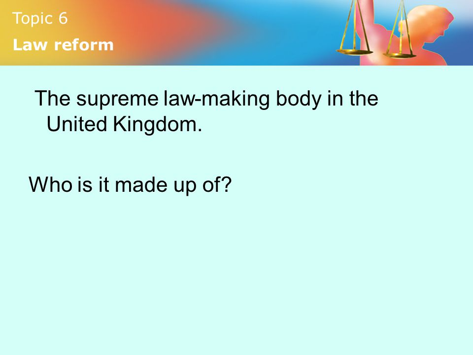 The supreme law-making body in the United Kingdom.