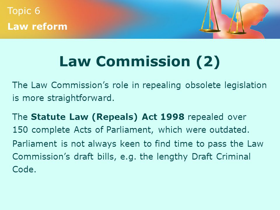 Law Commission (2) The Law Commission's role in repealing obsolete legislation is more straightforward.