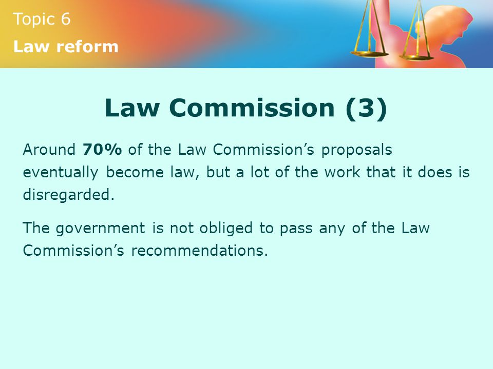 Law Commission (3) Around 70% of the Law Commission's proposals eventually become law, but a lot of the work that it does is disregarded.