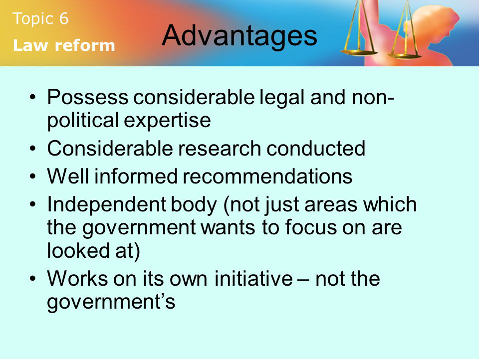 Advantages Possess considerable legal and non-political expertise