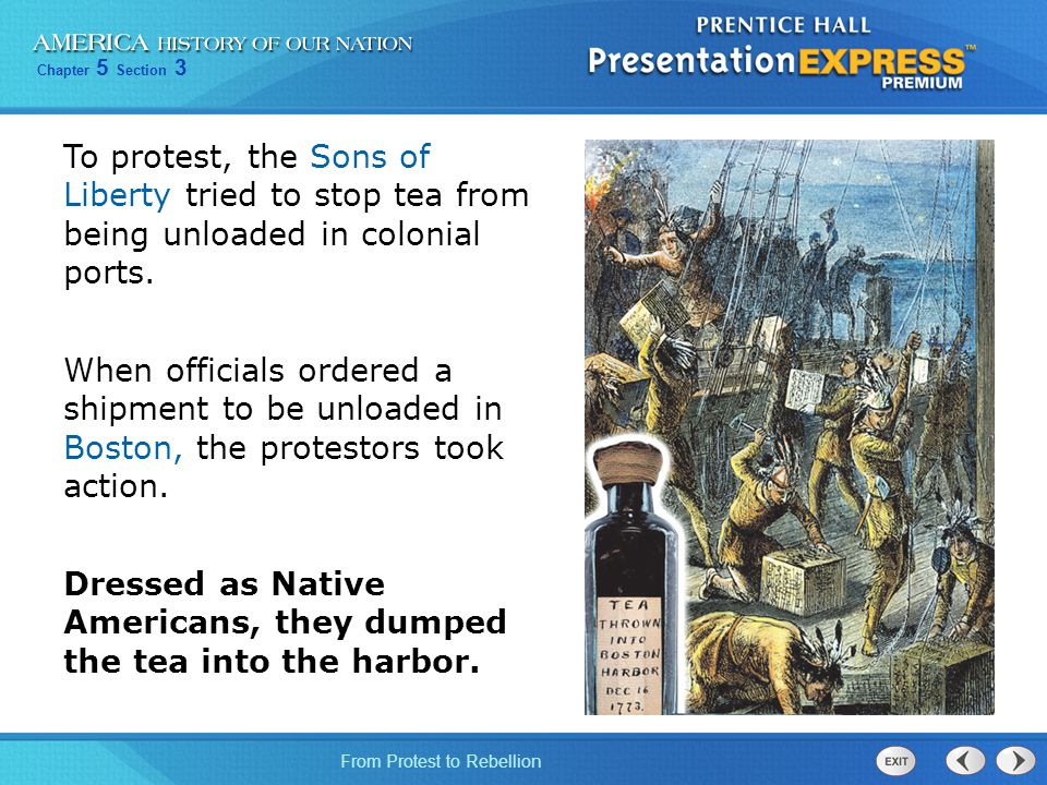 To protest, the Sons of Liberty tried to stop tea from being unloaded in colonial ports.
