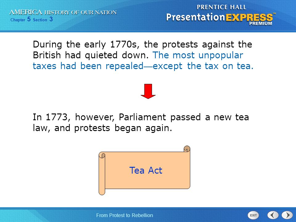During the early 1770s, the protests against the British had quieted down. The most unpopular taxes had been repealed—except the tax on tea.