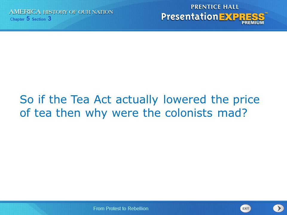 So if the Tea Act actually lowered the price of tea then why were the colonists mad