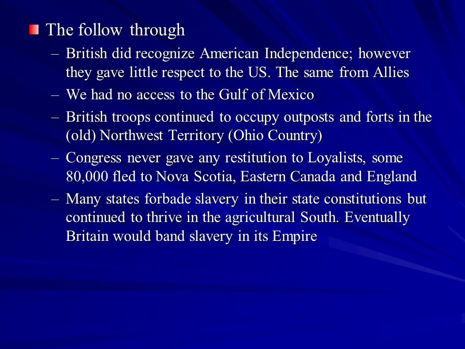 The follow through British did recognize American Independence; however they gave little respect to the US. The same from Allies.