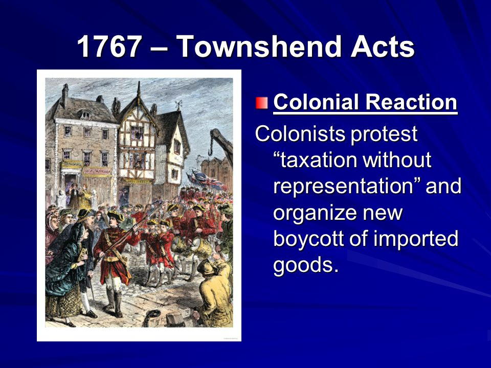 1767 – Townshend Acts Colonial Reaction