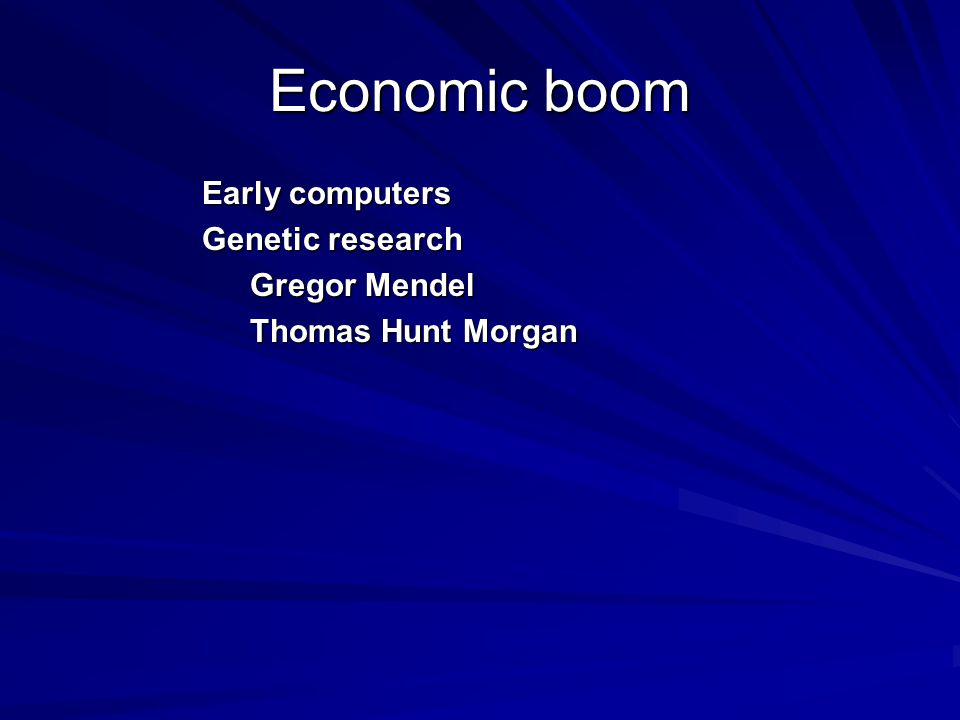 Economic boom Early computers Genetic research Gregor Mendel