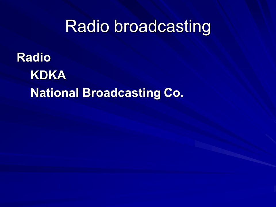 Radio broadcasting Radio KDKA National Broadcasting Co.