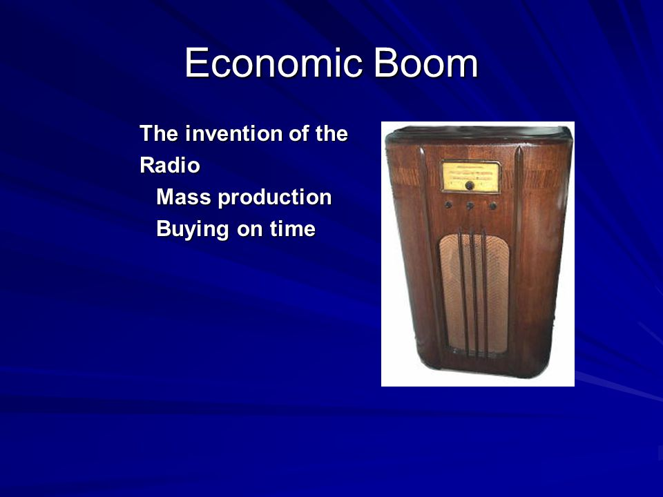Economic Boom The invention of the Radio Mass production