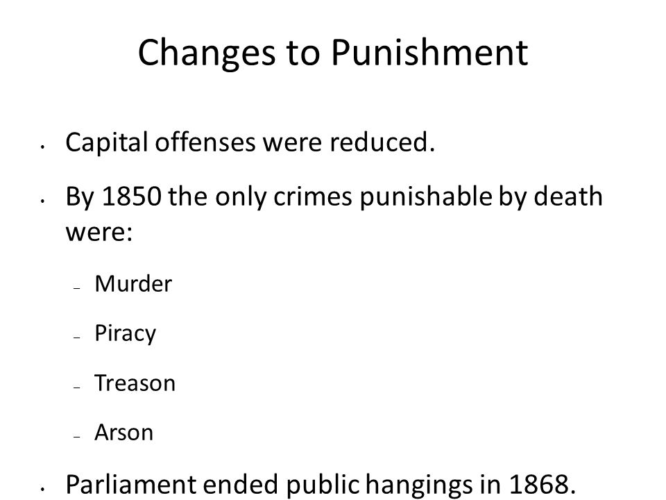 Changes to Punishment Capital offenses were reduced.