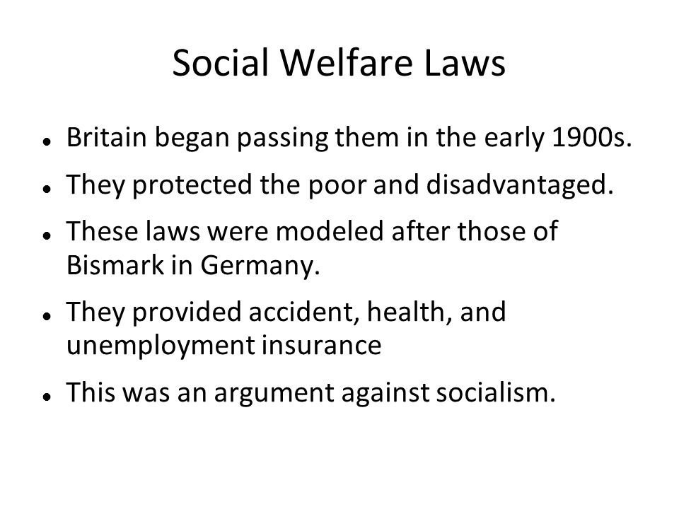 Social Welfare Laws Britain began passing them in the early 1900s.