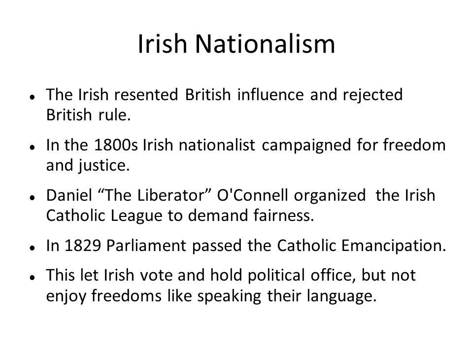 Irish Nationalism The Irish resented British influence and rejected British rule.