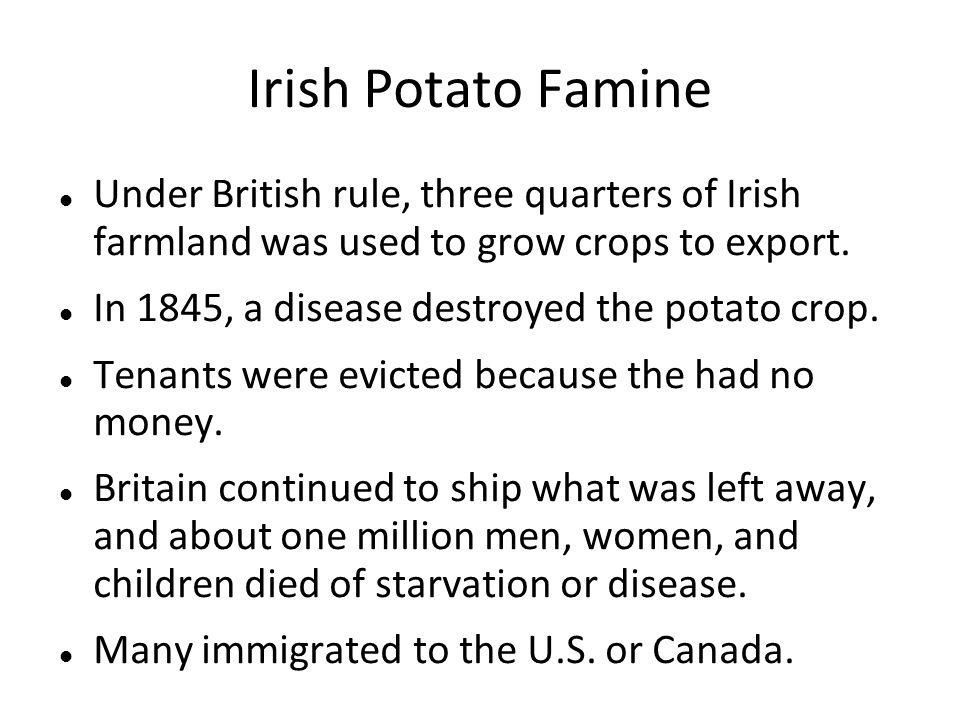 Irish Potato Famine Under British rule, three quarters of Irish farmland was used to grow crops to export.