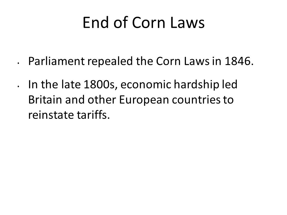 End of Corn Laws Parliament repealed the Corn Laws in 1846.