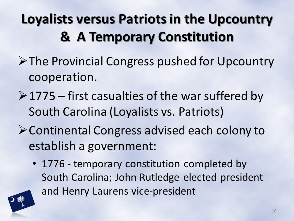 Loyalists versus Patriots in the Upcountry & A Temporary Constitution