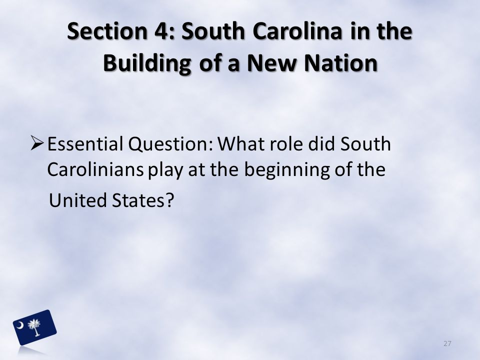Section 4: South Carolina in the Building of a New Nation
