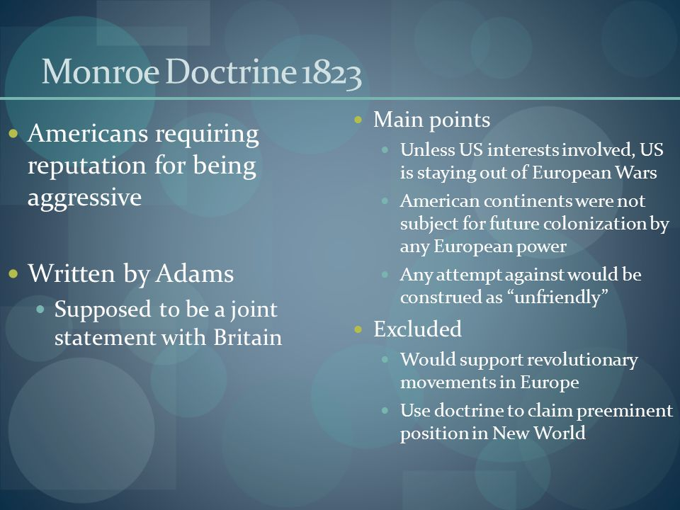 Monroe Doctrine 1823 Main points. Unless US interests involved, US is staying out of European Wars.