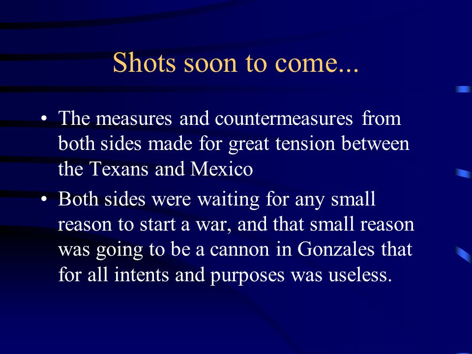 Shots soon to come... The measures and countermeasures from both sides made for great tension between the Texans and Mexico.