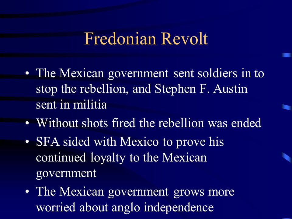Fredonian Revolt The Mexican government sent soldiers in to stop the rebellion, and Stephen F. Austin sent in militia.