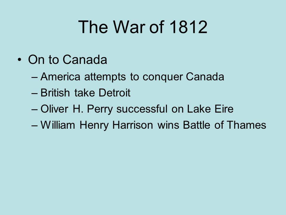 The War of 1812 On to Canada America attempts to conquer Canada