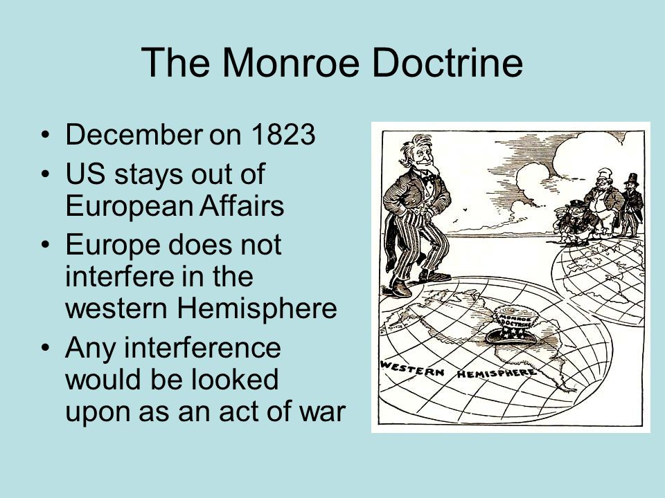 The Monroe Doctrine December on 1823 US stays out of European Affairs
