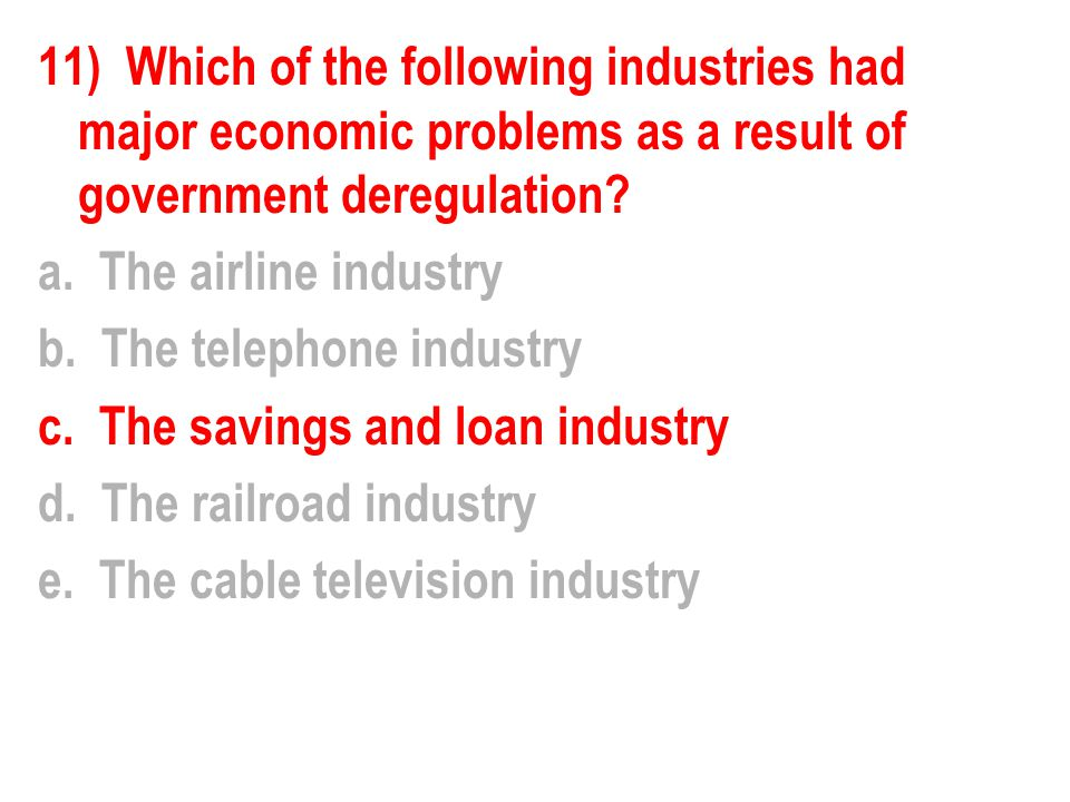 11) Which of the following industries had major economic problems as a result of government deregulation.