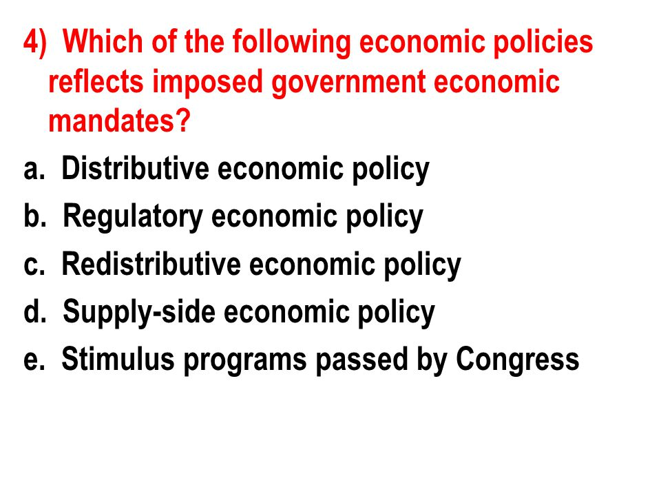 4) Which of the following economic policies reflects imposed government economic mandates.