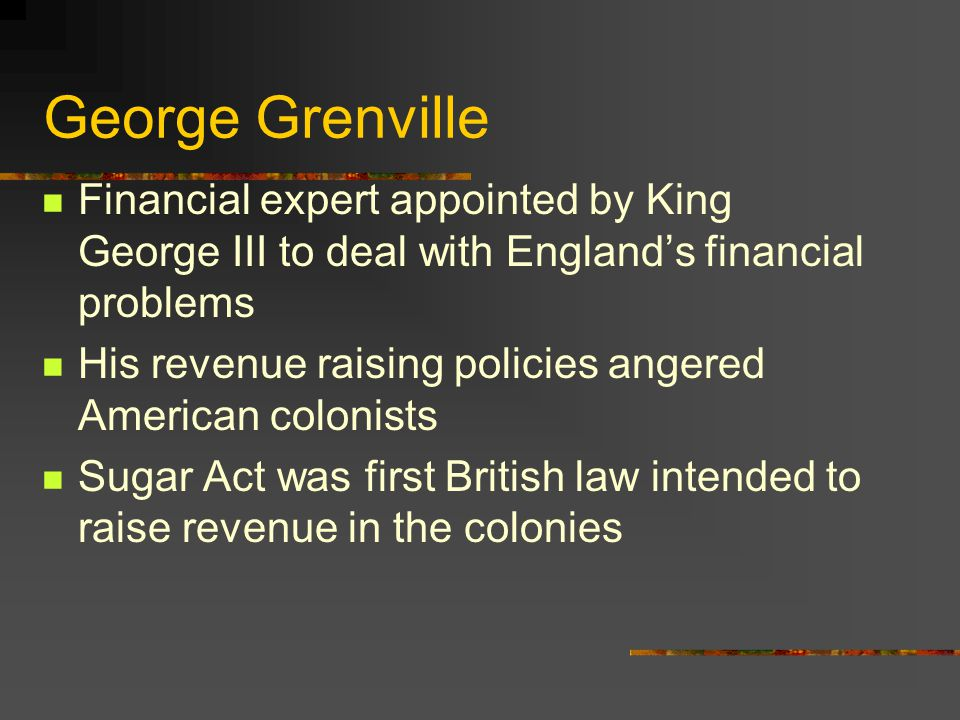 George Grenville Financial expert appointed by King George III to deal with England's financial problems.