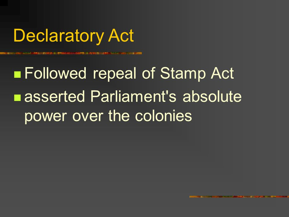 Declaratory Act Followed repeal of Stamp Act