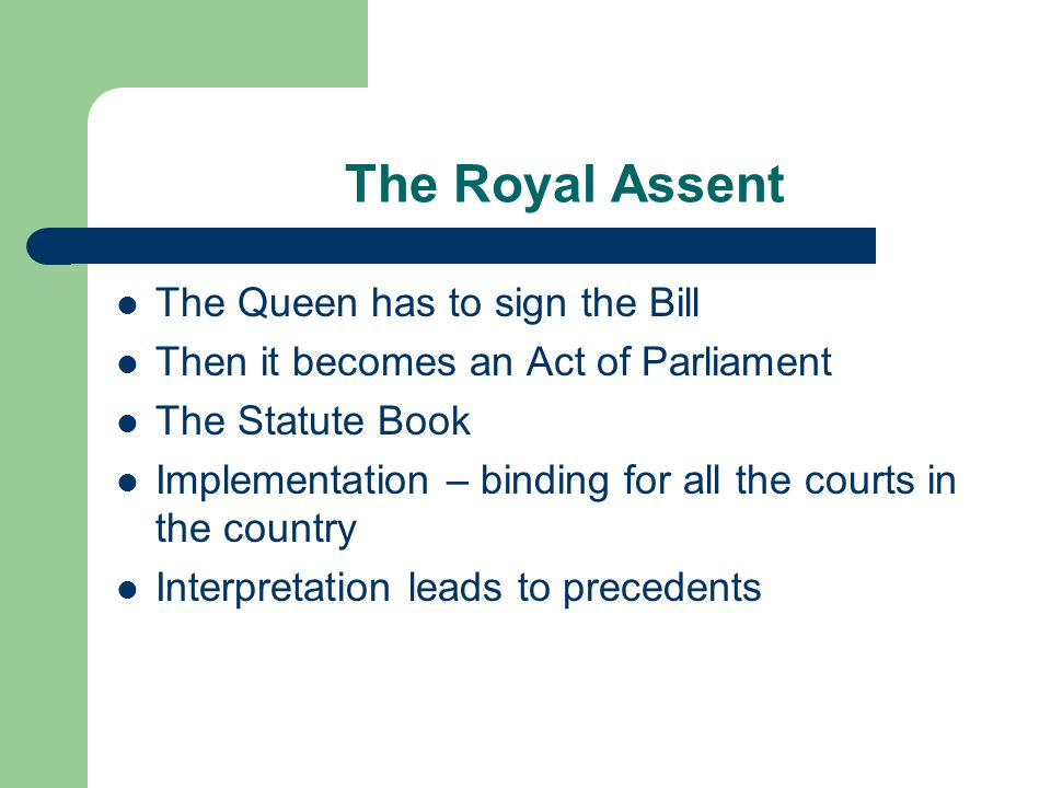 The Royal Assent The Queen has to sign the Bill
