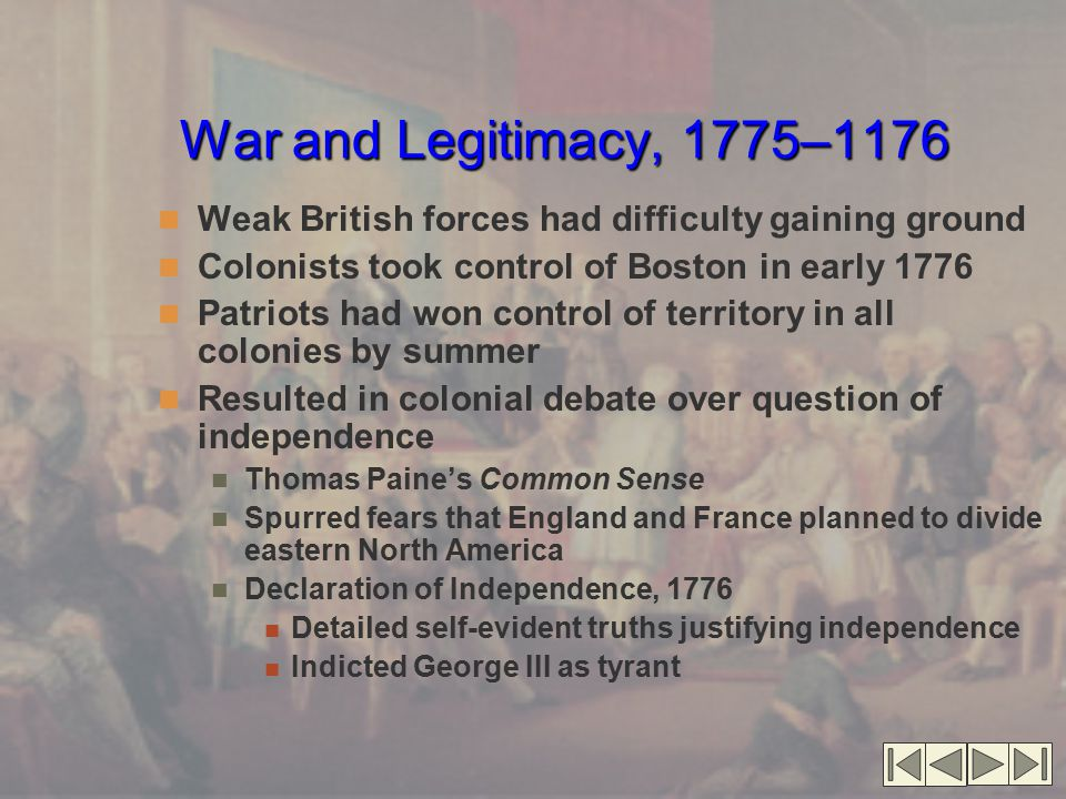 War and Legitimacy, 1775–1176 Weak British forces had difficulty gaining ground. Colonists took control of Boston in early 1776.