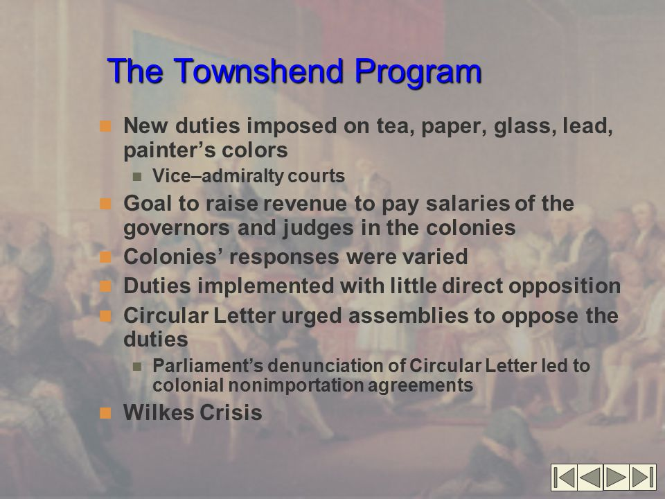 The Townshend Program New duties imposed on tea, paper, glass, lead, painter's colors. Vice–admiralty courts.