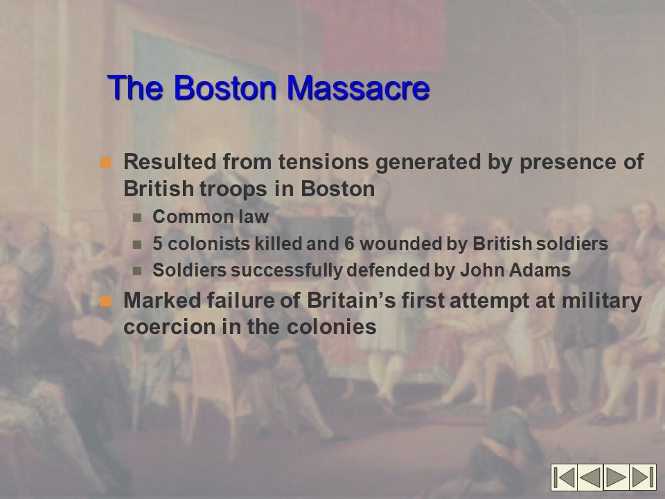 The Boston Massacre Resulted from tensions generated by presence of British troops in Boston. Common law.