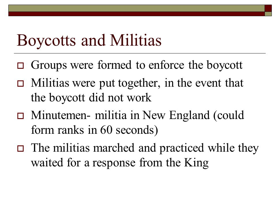 Boycotts and Militias Groups were formed to enforce the boycott