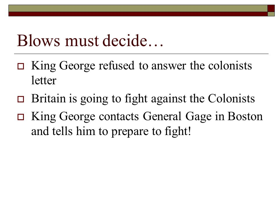 Blows must decide… King George refused to answer the colonists letter