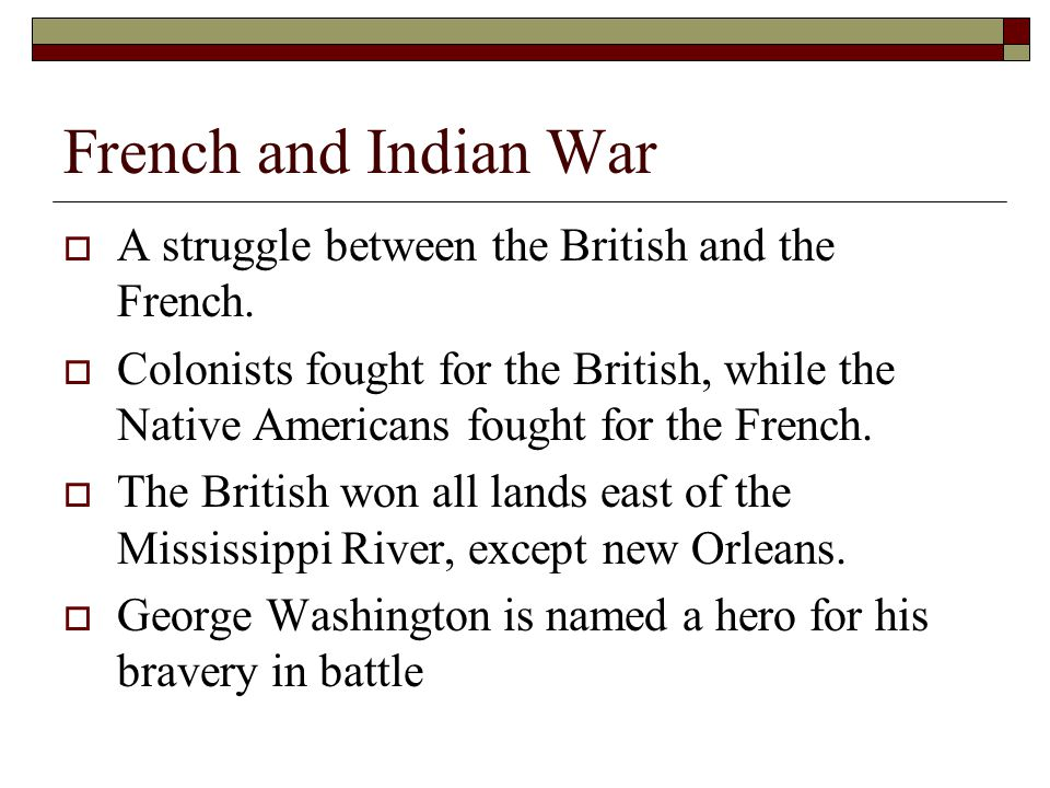 French and Indian War A struggle between the British and the French.