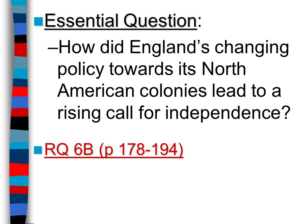 Essential Question: How did England's changing policy towards its North American colonies lead to a rising call for independence